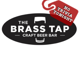 Brass Tap - No Trivia Tonight