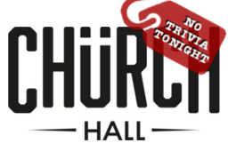 Church Hall - No Trivia Tonight