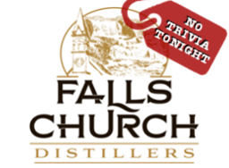 Falls Church Distillers - No Trivia Tonight