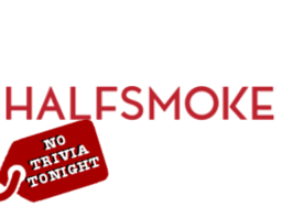 No Trivia Tonight at Halfsmoke