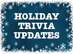 Holiday Trivia Updates