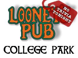 Looney's Pub (College Park) No Trivia Tonight