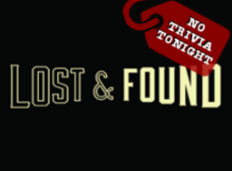 Lost & Found No Trivia Tonight