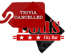 Lou's Trivia Cancelled