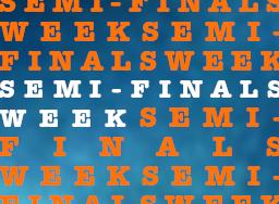 Semi-Finals Week