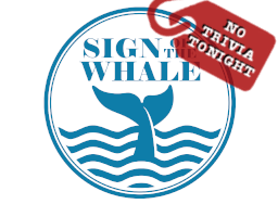 Sign of the Whale - No Trivia Tonight