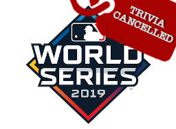 World Series Trivia Cancelled